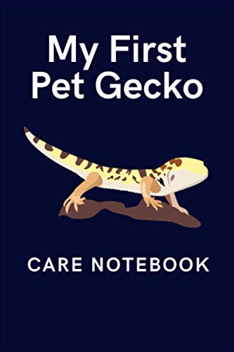 My First Pet Gecko Care Notebook: Specially Designed Fun Kid-Friendly Daily Gecko Log Book to Look After All Your Pet's Needs. Great For Recording ... & Gecko Activities with Personal Name Page.