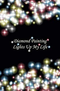 Diamond Painting Lights Up My Life: Deluxe Edition Log Book with Space for Photos [Colored Flairs Design]