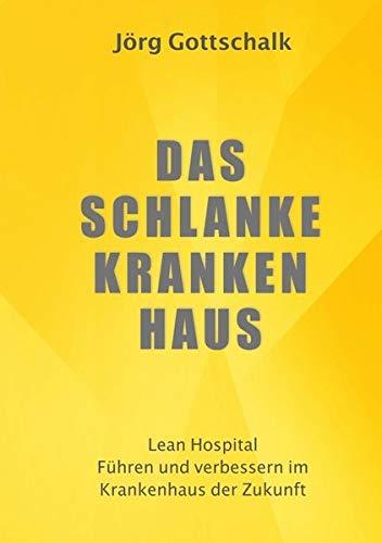 Das schlanke Krankenhaus: Lean Management - Führen und verbessern im Krankenhaus der Zukunft