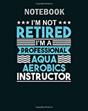Notebook: not retired aqua aerobics instructor gift - 50 sheets, 100 pages - 8 x 10 inches