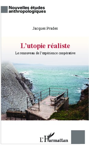 Utopie réaliste: Renouveau de l'expérience coopérative (Nouvelles Etudes Anthropologiques) (French Edition)