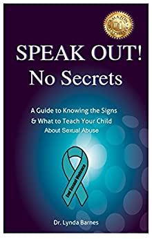 SPEAK OUT! No Secrets: A Guide to Knowing the Signs & What to Teach Your Child About Sexual Abuse by [Dr. Lynda Barnes]