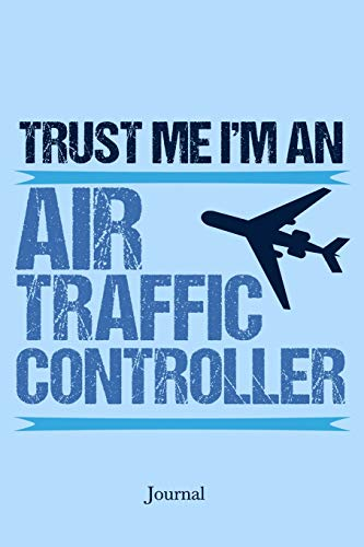 Trust Me I'm an Air Traffic Controller Journal: Funny ATC Notebook