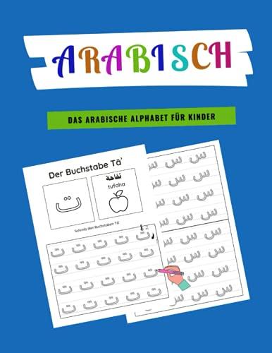 Arabisch - Das arabische Alphabet für Kinder: Übungsheft zum arabischen Schreiben; Arabische Kalligraphie schreiben lernen; Arabisch für Anfänger; Übungsbuch 1