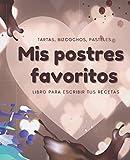 Mis Postres Favoritos: Cuaderno XL Para Escribir Tus Recetas de Repostería; color: Dulce Corazón