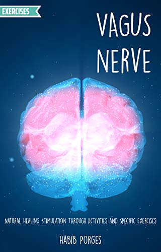 VAGUS NERVE: Natural Healing Stimulation Through Activities and Specific Exercises: Self Help Guide to Free Yourself From Anxiety, Depression, Trauma, ... Inflammation and Autoimmunity for Beginners by [Habib Porges]