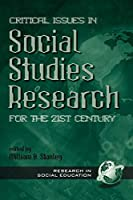 Critical Issues in Social Studies Research for the 21st Century (Research in Social Education)