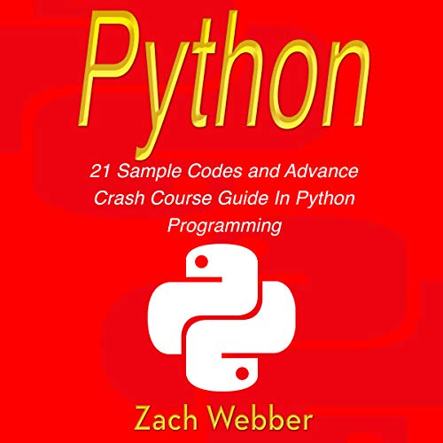 Python: 21 Sample Codes and Advance Crash Course Guide in Python Programming cover art