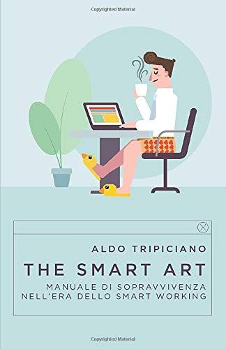 The Smart Art: Manuale di Sopravvivenza nell'era dello Smart Working