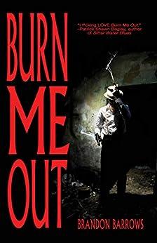 Burn Me Out by [Brandon Barrows]