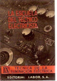TÉCNICA DE LA ILUMINACIÓN ELÉCTRICA (Barcelona, 1965) La Escuela del Técnico Electricista. Tomo IX