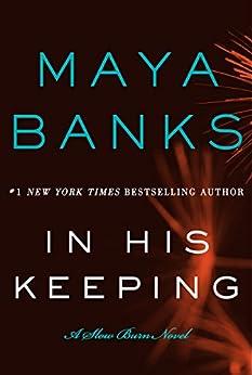 In His Keeping: A Slow Burn Novel (Slow Burn Novels Book 2) by [Maya Banks]