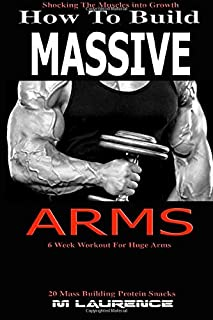 How to Build Massive Arms: 6 Week Workout for Huge Arms, Shocking the Muscles Into Growth, Building Massive Triceps, Build...