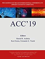 ACC'19: Proceedings of the 2019 International Conference on Applied Cognitive Computing (The 2019 Worldcomp International Conference Proceedings)