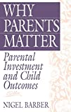 Image of Why Parents Matter: Parental Investment and Child Outcomes