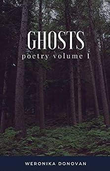 Ghosts: poetry volume I by [Weronika Donovan]