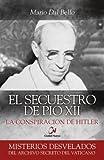 Secuestro De Pio Xii, El: La conspiración de Hitler (Misterios desvelados)