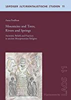 Mountains and Trees, Rivers and Springs: Animistic Beliefs and Practices in Ancient Mesopotamian Religion (Leipziger Altorientalische Studien)
