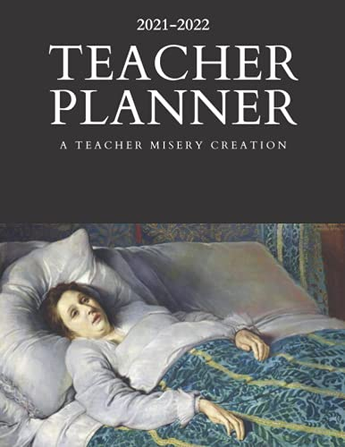 2021-2022 Teacher Misery Planner: Not Necessarily Safe for Work Version