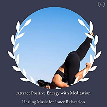 Attract Positive Energy With Meditation - Healing Music For Inner Relaxation