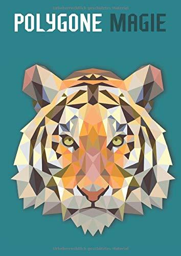 Polygone Magie: Das etwas andere Malbuch mit 50 tollen polygonen Tieren für Kinder ab 8+ Jahren zum...