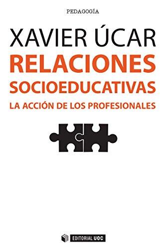 Relaciones socioeducativas. La acción de los profesionales (Manuales)