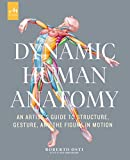 Dynamic Human Anatomy: An Artist's Guide to Structure, Gesture, and the Figure in Motion