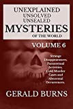 Unexplained, Unsolved, Unsealed Mysteries of the World (Volume 6): Strange Disappearances, Paranormal Activities, Cold Murder Cases, Abnormal Occurrences (English Edition)