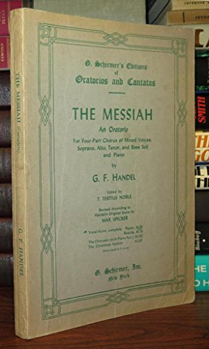 The Messiah - An Oratorio, For Four-part Chorus Of Mixed Voices, Soprano, Alto, Tenor, And Bass Soli And Piano
