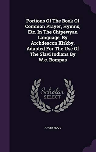 Portions Of The Book Of Common Prayer, Hymns, Etc. In The Chipewyan...