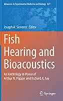 Fish Hearing and Bioacoustics: An Anthology in Honor of Arthur N. Popper and Richard R. Fay (Advances in Experimental Medicine and Biology, 877)