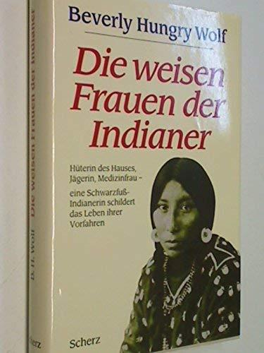 Die weisen Frauen der Indianer. Eine Schwarzfuss-Indianerin schildert das Leben ihrer Vorfahren