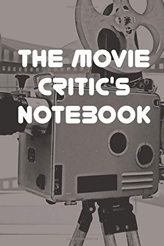 The Movie Critic's Notebook: A personal film review log book journal for movie critics and Film Lovers to Record and Keep Track of the Movies They Watch