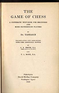 The Game of Chess: a Systematic Text-Book for Beginners and More Experienced Players. Translated and Arranged With Some Additional Matter By G. E. Smith and T. G. Bone