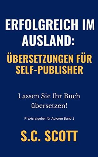 Erfolgreich Im Ausland: Übersetzungen Für Self-Publisher (Praxisratgeber für Autoren) (German Edition)