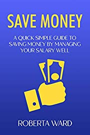 Save Money: A quick simple guide to saving money by managing your salary well: Saving money managment tips (The little guide on how to..... Book 1)