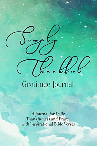 Simply Thankful Gratitude Journal: A Christian Journal for Daily Thankfulness and Prayer with Inspirational Bible Verses