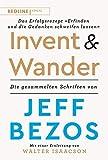 Invent and Wander – Das Erfolgsrezept »Erfinden und die Gedanken schweifen lassen«: Die gesammelten Schriften von Jeff Bezos