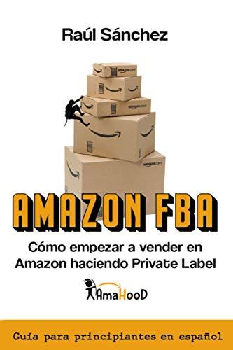 Amazon FBA. Cómo empezar a vender en Amazon haciendo Private Label: Guía para principiantes en Español