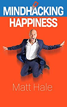 Mindhacking Happiness by [Matt Hale]