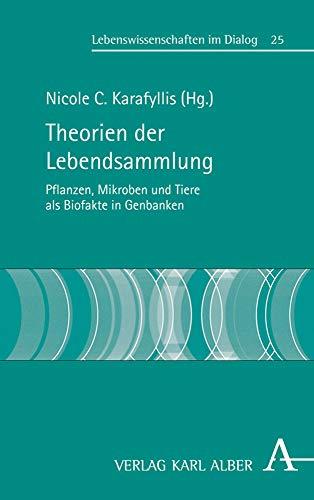 Theorien der Lebendsammlung: Pflanzen, Mikroben und Tiere als Biofakte in Genbanken (Lebenswissenschaften im Dialog, Band 25)
