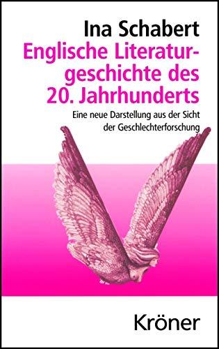 Englische Literaturgeschichte des 20. Jahrhunderts: Eine neue Darstellung aus der Sicht der Geschlechterforschung (Kröners Taschenausgaben (KTA) 397) (German Edition)
