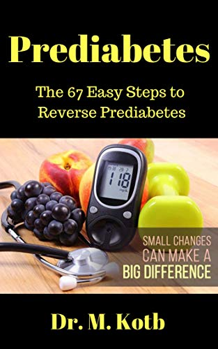 Prediabetes: The 67 Easy Steps to Reverse Prediabetes (Reversing Prediabetes Book 1) by [Dr. Kotb]