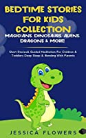 Bedtime Stories For Kids Collection- Magicians, Dinosaurs, Aliens, Dragons& More!: Short Stories& Guided Meditation For Children& Toddlers Deep Sleep& Bonding With Parents