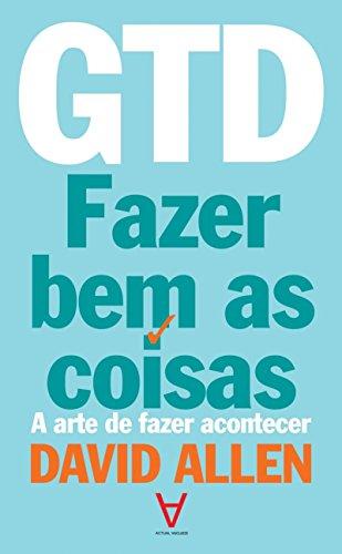 GTD: Fazer bem as Coisas - A Arte de Fazer Acontecer