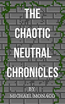 The Chaotic Neutral Chronicles Book One by [Michael Monaco]