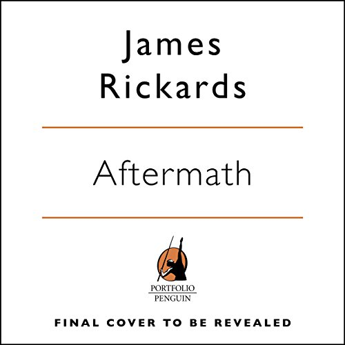 Aftermath                   By:                                                                                                                                 James Rickards                           Length: 10 hrs and 30 mins     Not rated yet     Overall 0.0