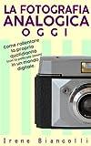 la fotografia analogica oggi: come rallentare la propria quotidianità (con la pellicola 35mm) in un mondo digitale