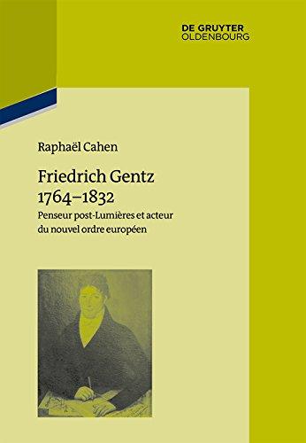 Friedrich Gentz 1764–1832: Penseur post-Lumières et acteur du nouvel ordre européen (Pariser Historische Studien t. 108) (French Edition)