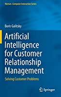 Artificial Intelligence for Customer Relationship Management: Solving Customer Problems (Human–Computer Interaction Series)